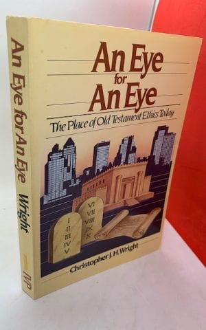 An Eye for An Eye – the place of Old Testament Ethics Today