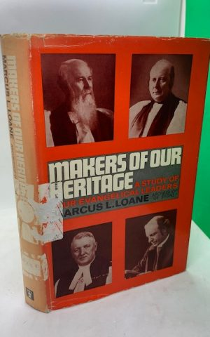 Makers of Our Heritage: a study of four evangelical leaders